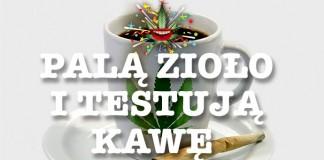 Palą zioło i testują kawę